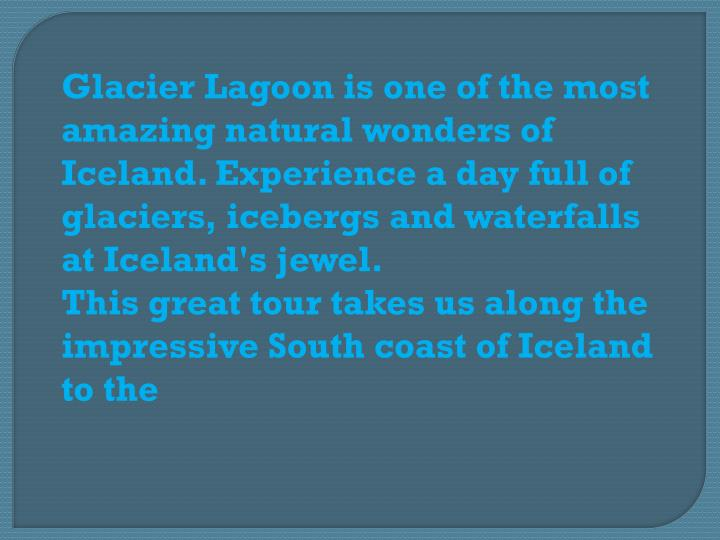Glacier Lagoon is one of the most amazing natural wonders of Iceland. Experience a day full of glaci...