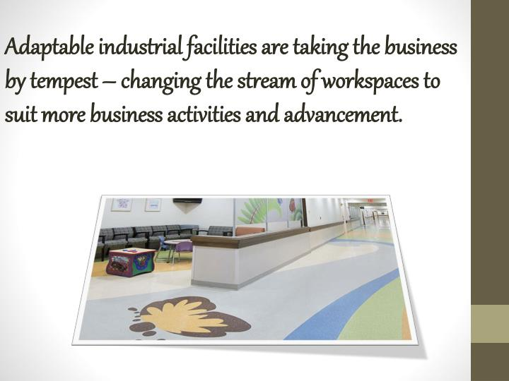 Adaptable industrial facilities are taking the business by tempest – changing the stream of worksp...