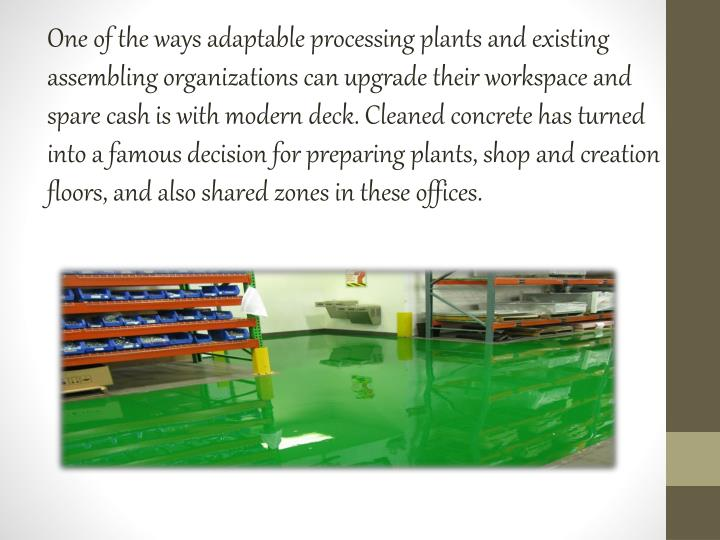 One of the ways adaptable processing plants and existing assembling organizations can upgrade their workspace and spare cash is with modern deck. Cleaned concrete has turned into a famous decision for preparing plants, shop and creation floors, and also shared zones in these offices.