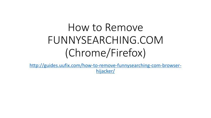 How to remove funnysearching com chrome firefox