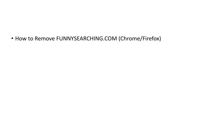 How to Remove FUNNYSEARCHING.COM (Chrome/Firefox)
