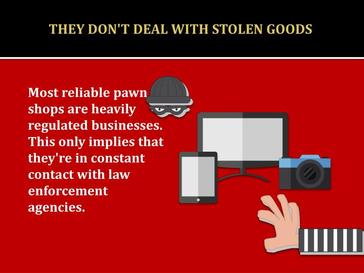 THEY DON'T DEAL WITH STOLEN GOODS