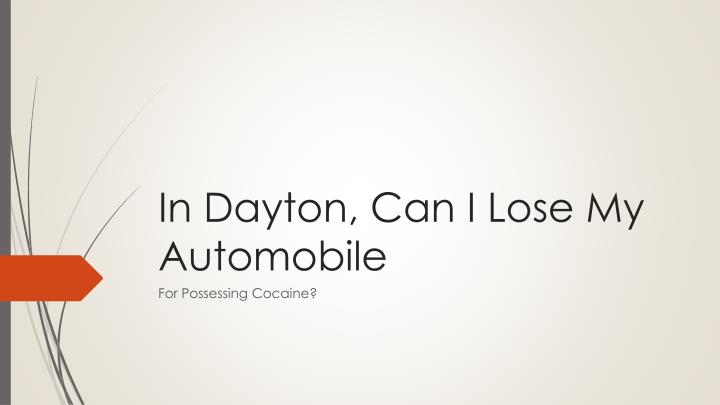 In dayton can i lose my automobile