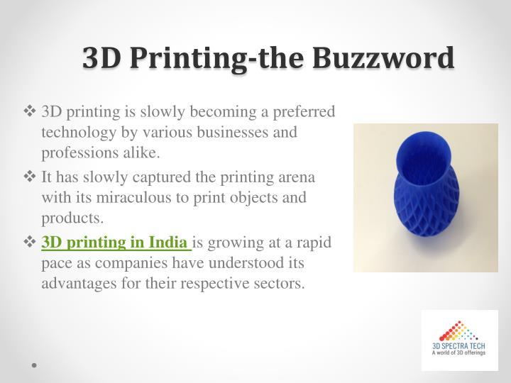 3d printing the buzzword