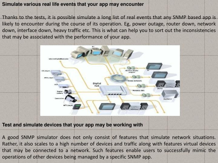 Simulate various real life events that your app may encounter