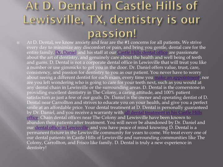 At D. Dental in Castle Hills of Lewisville, TX, dentistry is our passion!