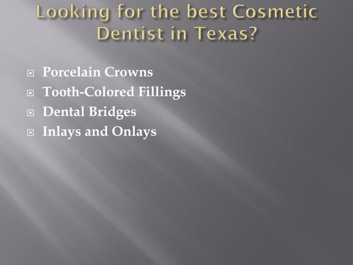 Looking for the best Cosmetic Dentist in Texas?