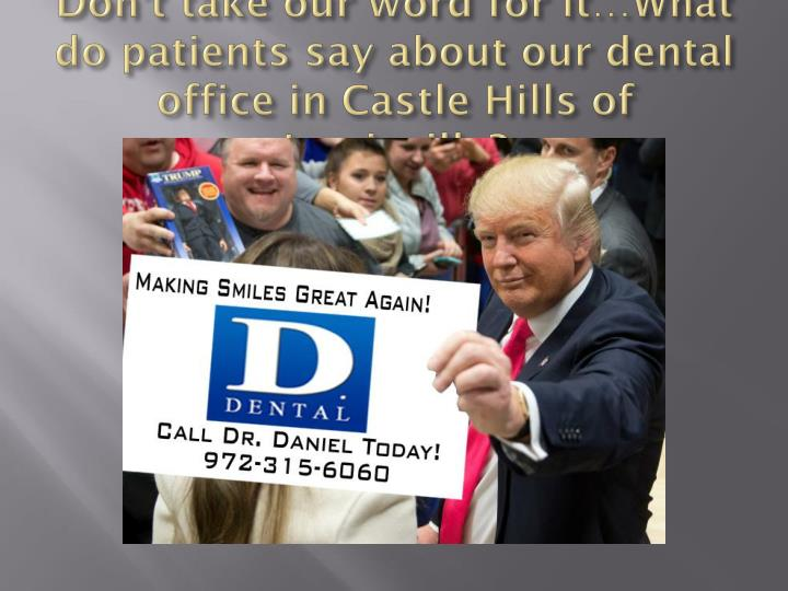 Don't take our word for it…What do patients say about our dental office in Castle Hills of Lewisville?