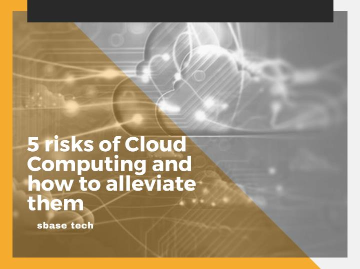5 risks of cloud computing and how to alleviate them
