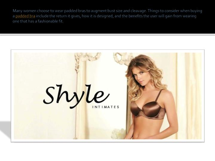 Many women choose to wearpadded brasto augment bust size and cleavage. Things to consider when b...