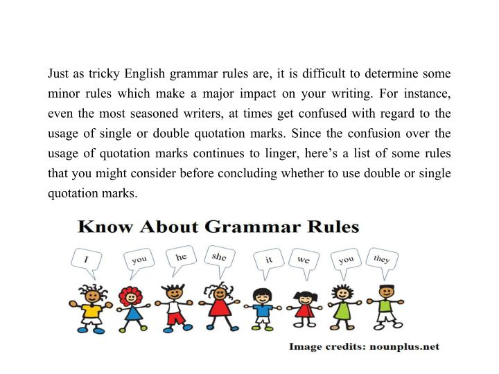 Just as tricky English grammar rules are, it is difficult to determine some minor rules which make a...