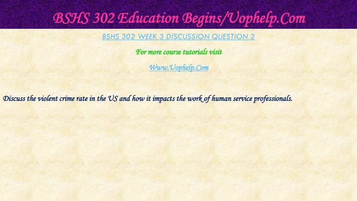 BSHS 302 Education Begins/Uophelp.Com