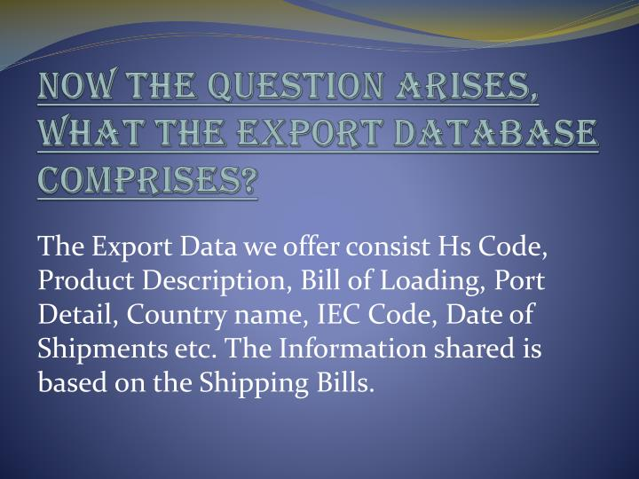 Now the question arises what the export database comprises