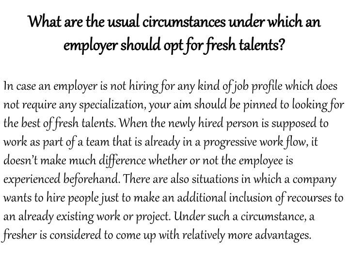 What are the usual circumstances under which an employer should opt for fresh talents?