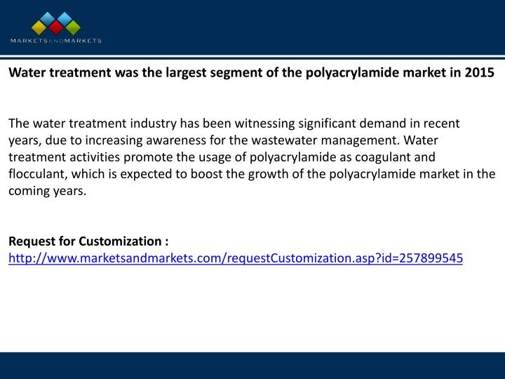Water treatment was the largest segment of the polyacrylamide market in