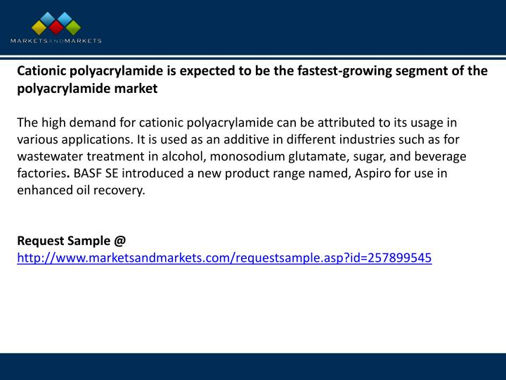 Cationic polyacrylamide is expected to be the fastest-growing segment of the polyacrylamide