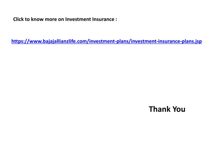 Click to know more on Investment Insurance :