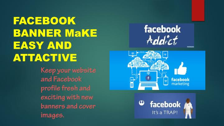 FACEBOOK BANNER MaKE EASY AND ATTACTIVE