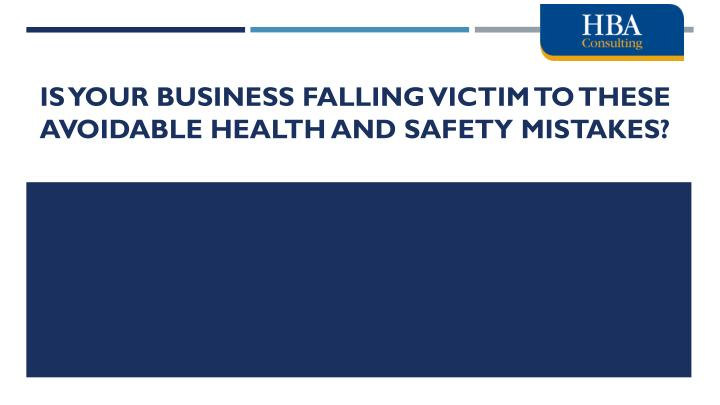 Is your business falling victim to these avoidable health and safety mistakes
