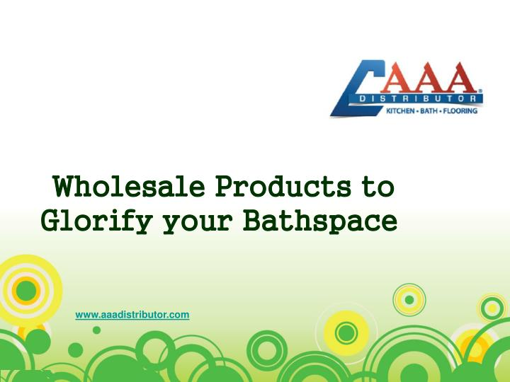 Wholesale products to glorify your bathspace
