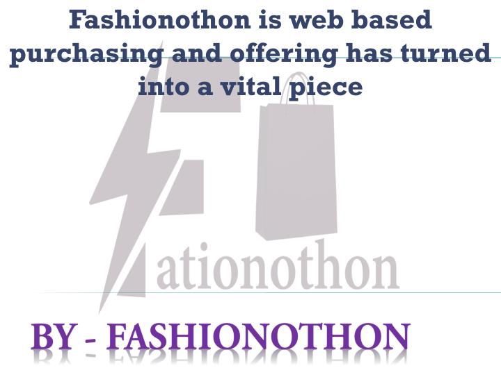 fashionothon is web based purchasing and offering has turned into a vital piece n.