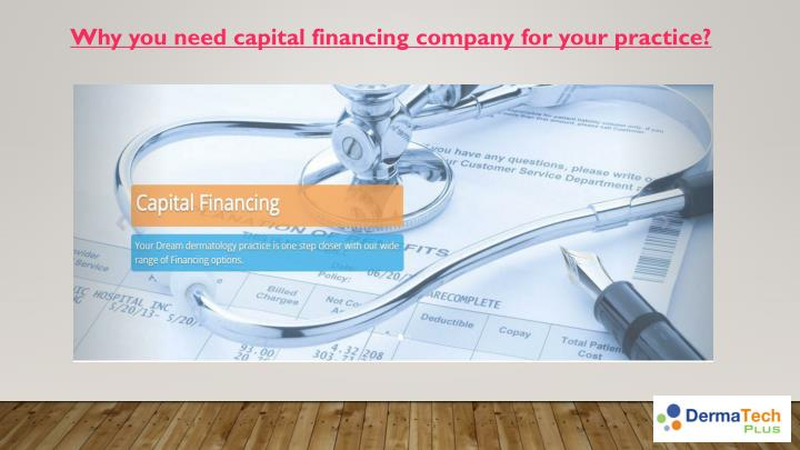 Why you need capital financing company for your practice
