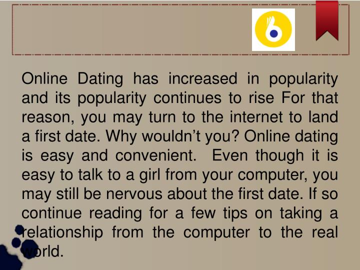 Online Dating has increased in popularity and its popularity continues to rise For that reason, you ...