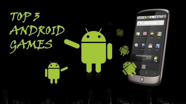 TOP 3 ANDROID GAMES