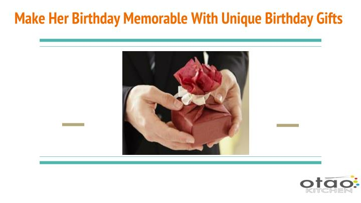 Make her birthday memorable with unique birthday gifts