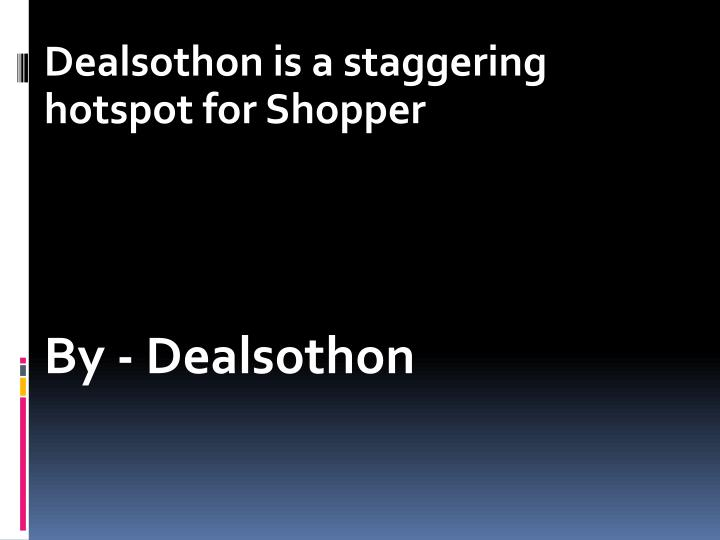 dealsothon is a staggering hotspot for shopper by dealsothon n.