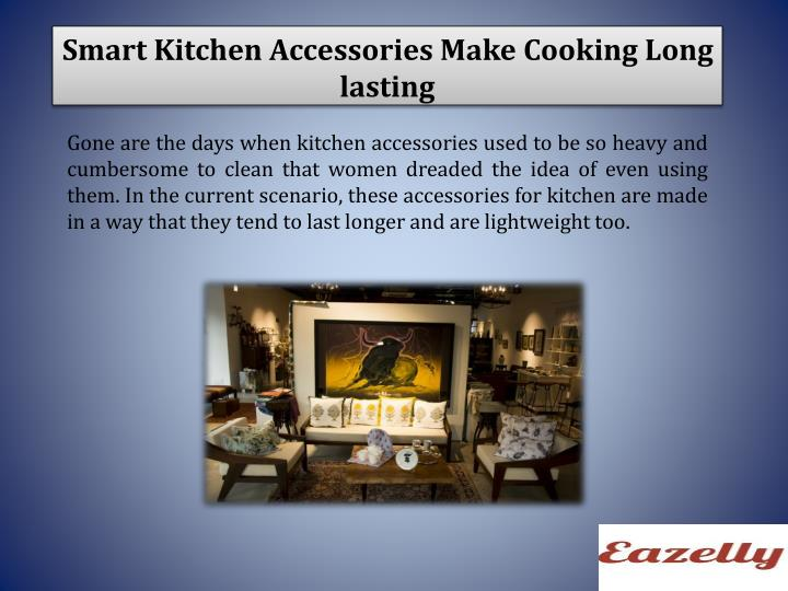 Smart Kitchen Accessories Make Cooking Long lasting