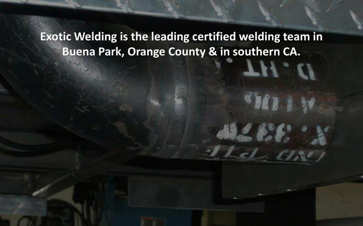 Exotic Welding is the leading certified welding team in