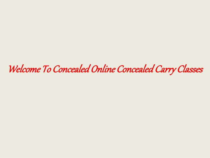 Welcome To Concealed Online Concealed Carry Classes