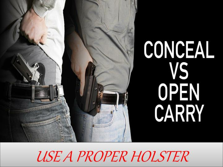 USE A PROPER HOLSTER