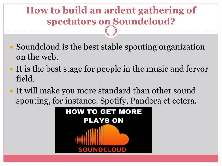 How to build an ardent gathering of spectators on soundcloud