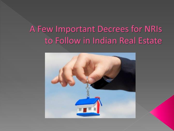 A few important decrees for nris to follow in indian real estate