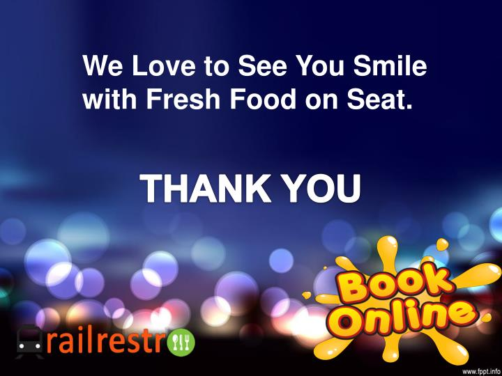 We Love to See You Smile with Fresh Food on Seat.