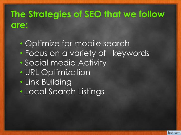 The Strategies of SEO that we follow are: