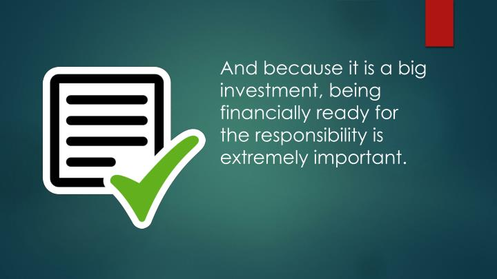 And because it is a big investment, being financially ready for the responsibility is extremely impo...