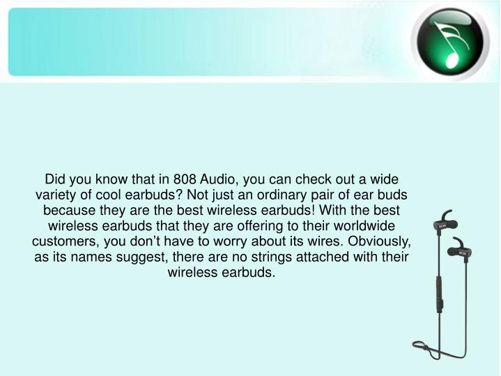 Did you know that in 808 Audio, you can check out a wide variety of cool earbuds? Not just an ordina...