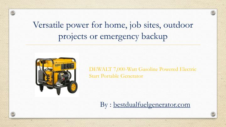 Versatile power for home job sites outdoor projects or emergency backup
