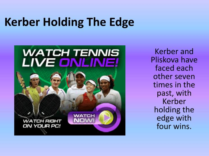 Kerber holding the edge