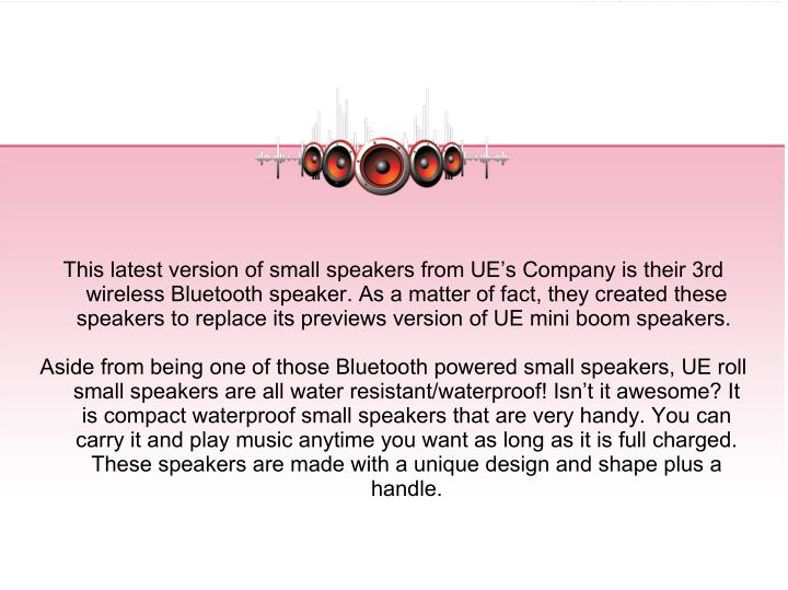 This latest version of small speakers from UE's Company is their 3rd
