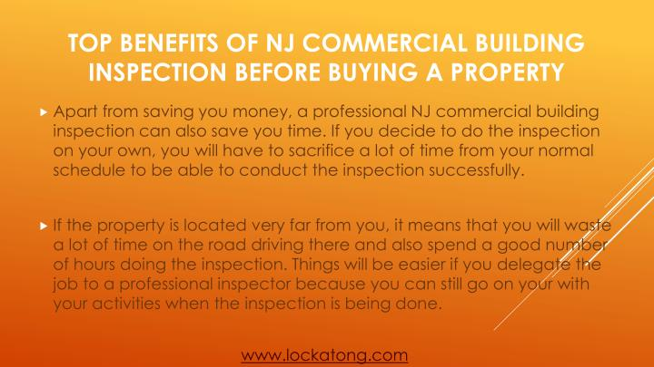 Apart from saving you money, a professional NJ commercial building inspection can also save you time. If you decide to do the inspection on your own, you will have to sacrifice a lot of time from your normal schedule to be able to conduct the inspection successfully.