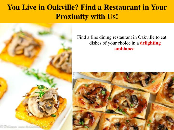 You Live in Oakville? Find a Restaurant in Your Proximity with Us!