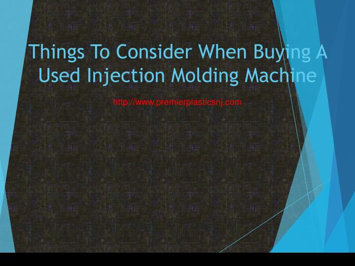 things to consider when buying a used injection molding machine n.