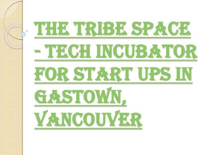 The tribe space tech incubator for start ups in gastown vancouver