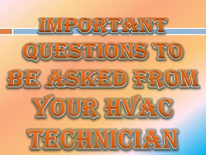 Important questions to be asked from your hvac technician
