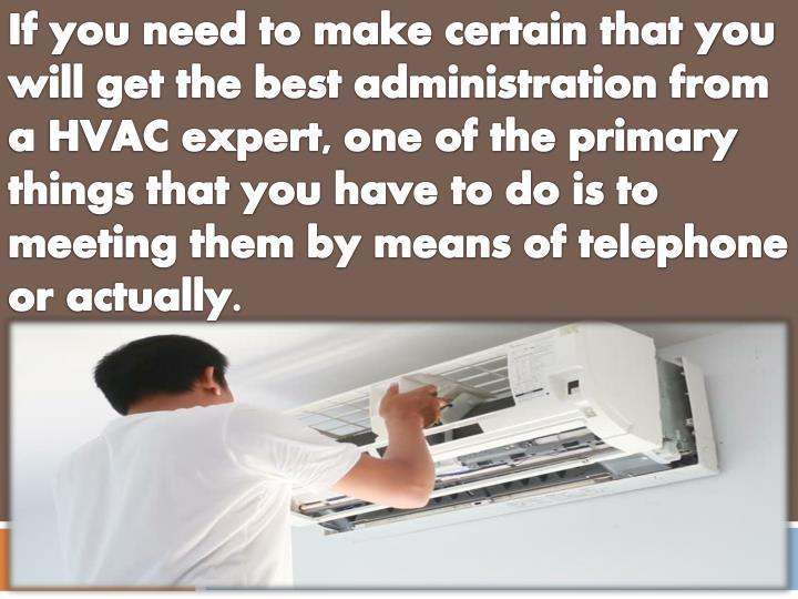 If you need to make certain that you will get the best administration from a HVAC expert, one of the...
