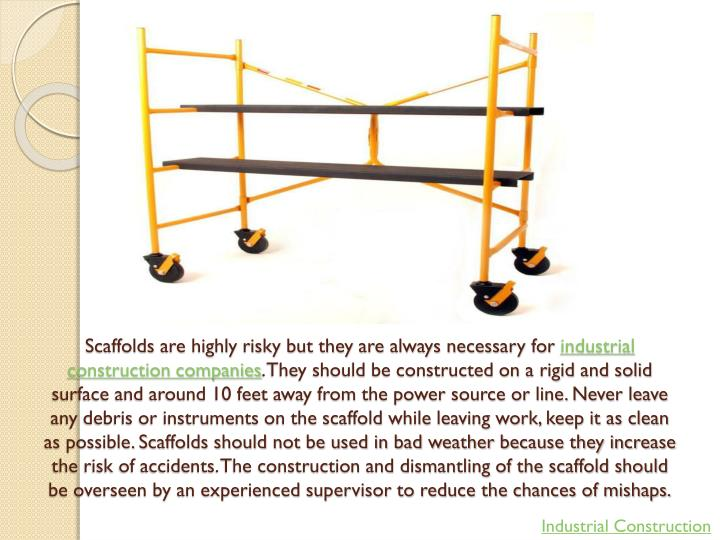 Scaffolds are highly risky but they are always necessary for